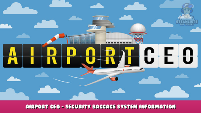 Airport CEO – Security Baggage System Information Guide 1 - steamlists.com