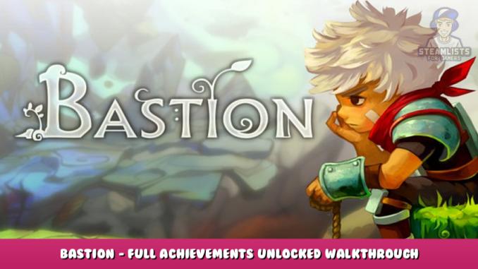 Bastion – Full Achievements Unlocked & Walkthrough Gameplay 1 - steamlists.com