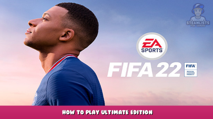 FIFA 22 – How to Play Ultimate Edition 1 - steamlists.com