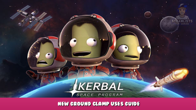 Kerbal Space Program – New Ground Clamp Uses Guide 1 - steamlists.com