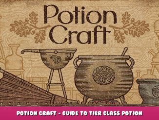 Potion Craft – Guide to Tier Class Potion Information 2 - steamlists.com