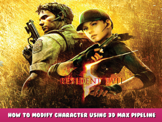 Resident Evil 5 – How to Modify Character Using 3D Max Pipeline Tutorial 1 - steamlists.com