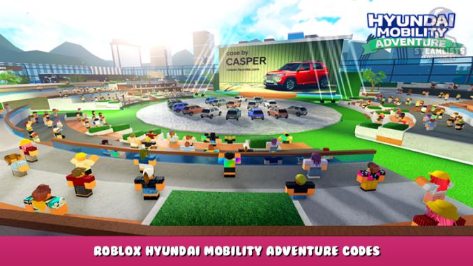 Roblox – Hyundai Mobility Adventure Codes (September 2021) 1 - steamlists.com