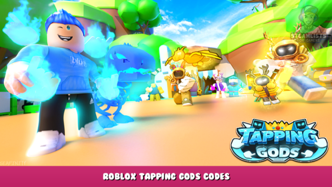 Roblox – Tapping Gods Codes – Free Taps, Diamonds and Pets (September 2021) 18 - steamlists.com