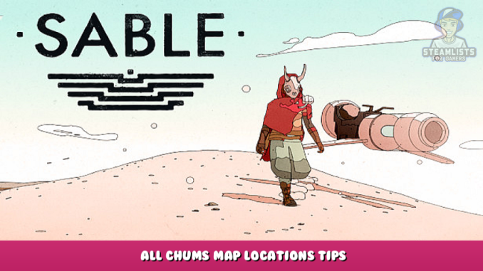 Sable – All Chums Map Locations Tips 1 - steamlists.com