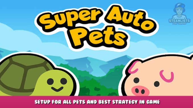Super Auto Pets – Setup for All Pets and Best Strategy in Game 1 - steamlists.com