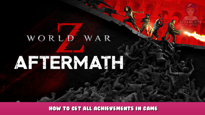 World War Z: Aftermath – How to Get All Achievements in Game 1 - steamlists.com