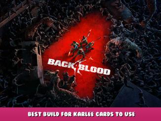 Back 4 Blood – Best Build for Karlee + Cards to Use 1 - steamlists.com