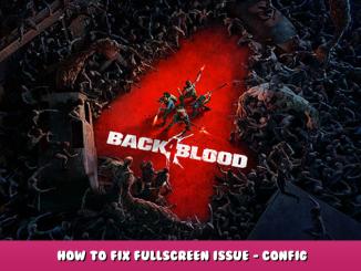 Back 4 Blood – How to Fix Fullscreen Issue – Config 1 - steamlists.com