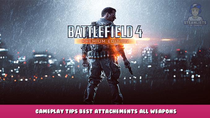 Battlefield 4™ – Gameplay Tips + Best Attachements + All Weapons 1 - steamlists.com