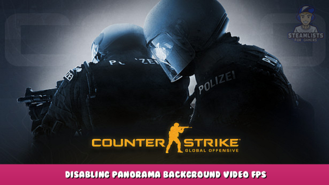 Counter-Strike: Global Offensive – Disabling Panorama Background Video + FPS Increase Guide 1 - steamlists.com
