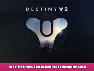 Destiny 2 – Best Methods for Block Matchmaking & Solo Strikes/Hunt Guide 1 - steamlists.com