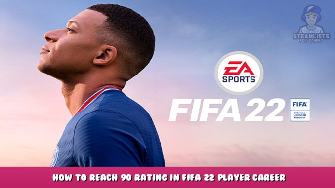 FIFA 22 – How to Reach 90 Rating in Fifa 22 Player Career Mode as a Striker Tips 1 - steamlists.com