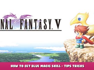 FINAL FANTASY V – How to Get Blue Magic Skill – Tips & Tricks 1 - steamlists.com