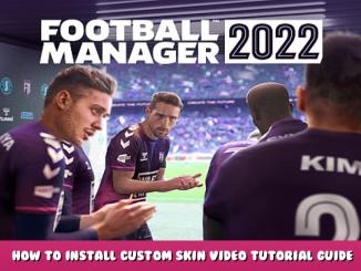 Football Manager 2022 – How to Install Custom Skin Video Tutorial Guide 1 - steamlists.com