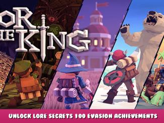 For The King – Unlock Lore & Secrets + 100 Evasion Achievements 1 - steamlists.com