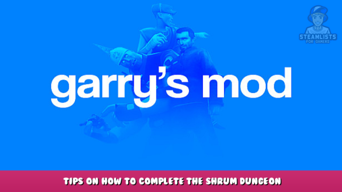 Garry's Mod – Tips on How to Complete the Shrum Dungeon 1 - steamlists.com