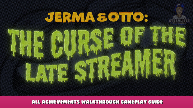 Jerma & Otto: The Curse of the Late Streamer – All Achievements & Walkthrough Gameplay Guide 1 - steamlists.com