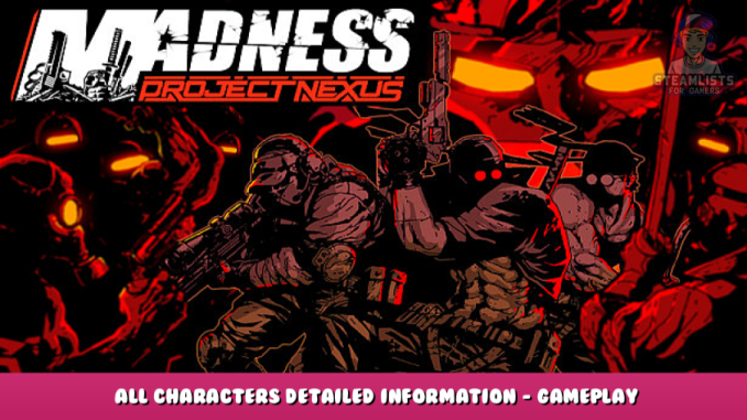 MADNESS: Project Nexus – All Characters Detailed Information – Gameplay Tips 1 - steamlists.com