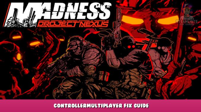 MADNESS: Project Nexus – Controller/Multiplayer Fix Guide 1 - steamlists.com