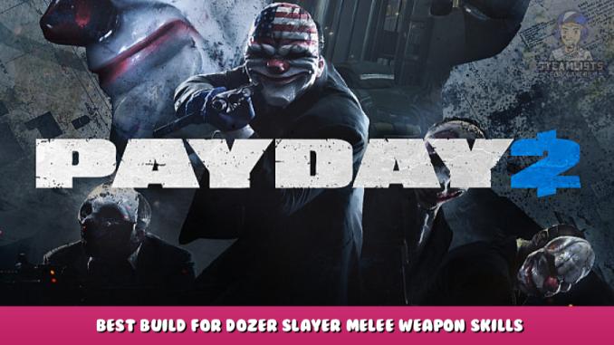 PAYDAY 2 – Best Build for Dozer Slayer Melee Weapon + Skills + Loadout 1 - steamlists.com