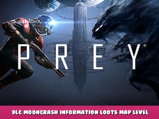 Prey – DLC Mooncrash Information + Loots + Map + Level Guide 1 - steamlists.com