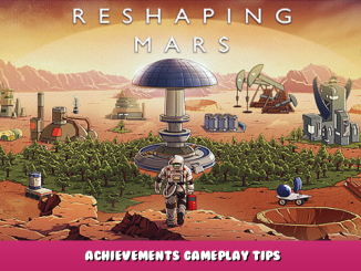Reshaping Mars – Achievements + Gameplay Tips 1 - steamlists.com