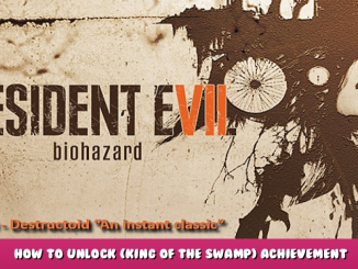 Resident Evil 7 Biohazard – How to Unlock (King of the Swamp) Achievement Guide 1 - steamlists.com