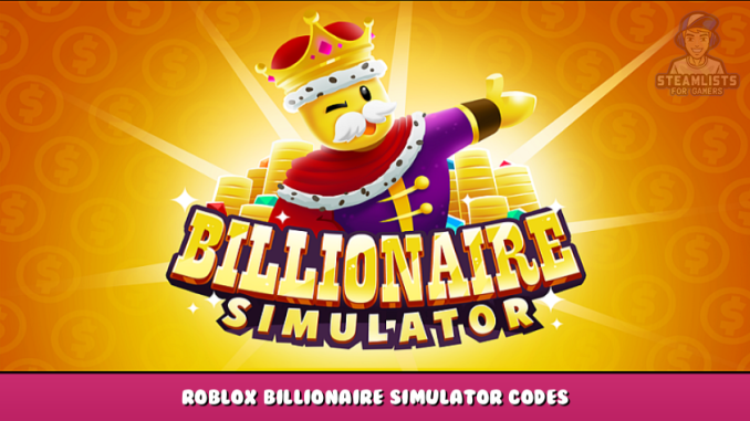 Roblox – Billionaire Simulator Codes – Free Gold Coins (October 2021) 18 - steamlists.com