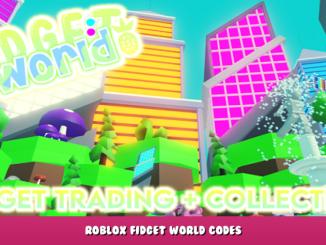 Roblox – Fidget World Codes – Free Coins (October 2021) 4 - steamlists.com