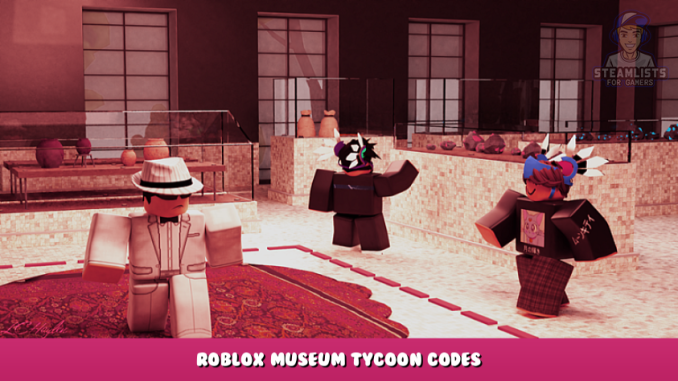 Roblox – Museum Tycoon Codes – Free Cash (October 2021) 8 - steamlists.com
