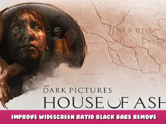 The Dark Pictures Anthology: House of Ashes – Improve Widescreen Ratio + Black Bars Remove Guide 1 - steamlists.com