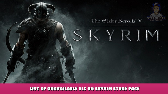 The Elder Scrolls V: Skyrim – List of Unavailable DLC on Skyrim Store Page 1 - steamlists.com