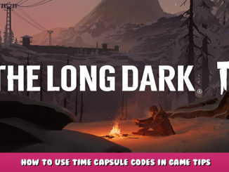 The Long Dark – How to Use Time Capsule + Codes in Game Tips 1 - steamlists.com