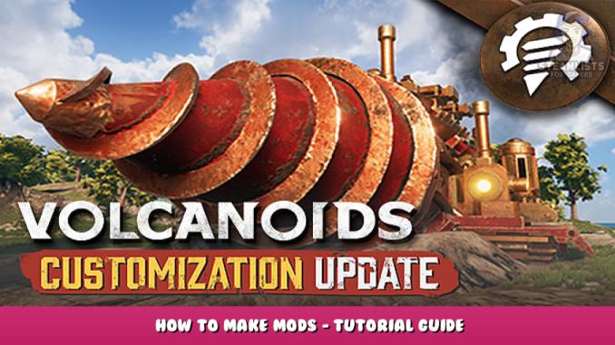 Volcanoids – How to Make Mods – Tutorial Guide 1 - steamlists.com