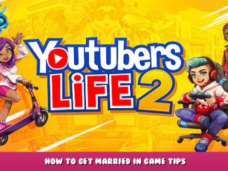 Youtubers Life 2 – How to Get Married in Game Tips 1 - steamlists.com